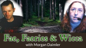 Fae, Faeries & Wicca with Morgan Daimler - The Salem Witch Podcast Episode 02